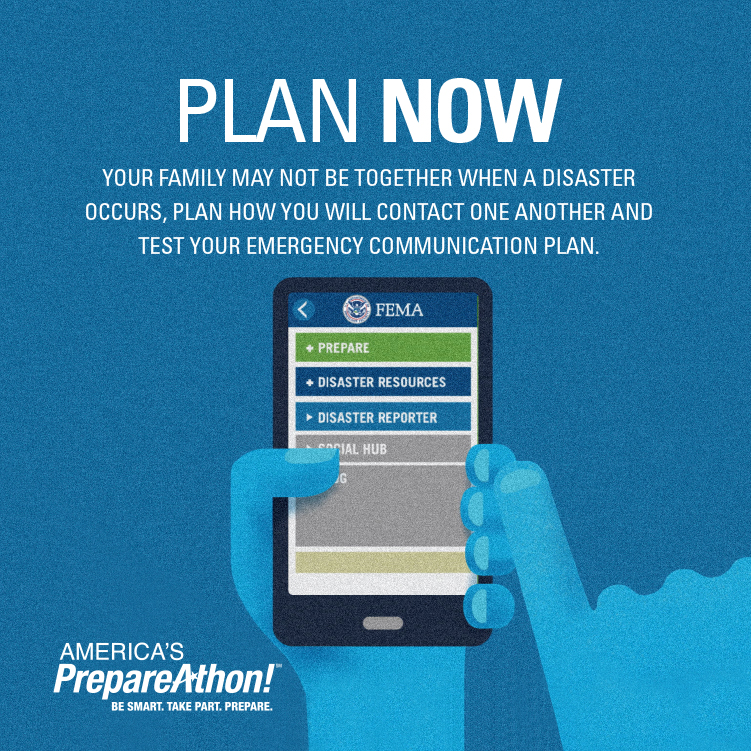 Plan now. Your family may not be together when a disaster occurs, plan how you will contact one another and test your emergency communication plan.